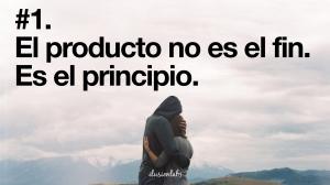 El producto no es el fin, es el principio