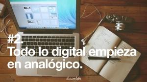 Todo lo digital comienza en analógico